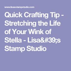 Quick Crafting Tip - Stretching the Life of Your Wink of Stella  - Lisa's Stamp Studio