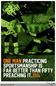 """""""One man practicing sportsmanship is far better than fifty preaching it."""" Knute Rockne #quotes"""