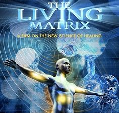 The Living Matrix. Great film to watch if you have an open mind and like learning about healing via alternative/energy medicine. Click on image to go to video.
