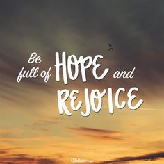 Be Full of Hope and Rejoice! - Inspirations
