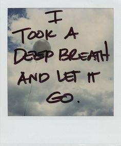 I took a deep breath, and let it go.    lettinggobwmessagephotographyselfimprovementtext-525f55f90055e335e7e9bc3107bb2a40_h_large