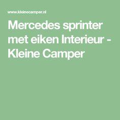 Mercedes sprinter met eiken Interieur - Kleine Camper