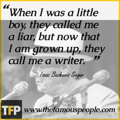 """""""When I was a little boy, they called me a liar, but now that I am grown up, they call me a writer."""" ~ Isaac Bashevis Singer"""