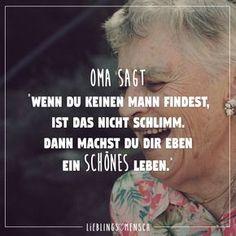 """Oma sagt """"wenn du keinen Mann findest, ist das nicht schlimm. Dann machst du dir eben ein schönes Leben."""" - VISUAL STATEMENTS®"""