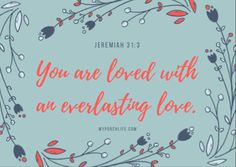 """""""You are loved with an everlasting love""""- Jeremiah Jeremiah 31 3, Emotionally Exhausted, Dinner And A Movie, Told You So, Love You, Prayer For You, Everlasting Love, First Daughter, God First"""