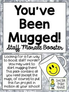 You've Been Mugged! ~ A Great Staff Morale Booster ~ FREEBIE Any school staff is under an enormous amount of pressure these days. Therefore, it is important to do some little things to boost staff morale throughout the year. This is a fun and easy way to School Staff, School Counselor, School Fun, School Ideas, Teacher Morale, Staff Morale, Employee Morale, Teacher Appreciation Week, Teacher Gifts