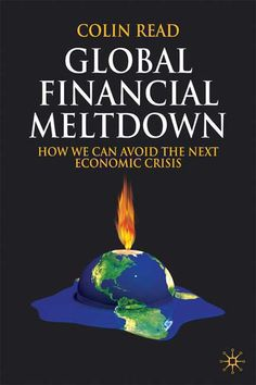 Global Financial Meltdown: How We Can Avoid the Next Economic Crisis