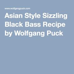 Asian Style Sizzling Black Bass Recipe by Wolfgang Puck