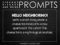 ✐ DAILY WEIRD PROMPT✐  HELLO NEIGHBORINO! Write a short story where a character moves into a new apartment. The catch? This character is a mythological creature.  Want more writerly content? Followmaxkirin.tumblr.com!