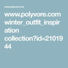 www.polyvore.com winter_outfit_inspiration collection?id=2101944