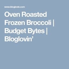 Oven Roasted Frozen Broccoli   Budget Bytes   Bloglovin'