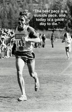 The best pace is a suicide pace, and today is a good day to die.