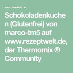 Schokoladenkuchen (Glutenfrei) von marco-tm5 auf www.rezeptwelt.de, der Thermomix ® Community