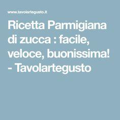 Ricetta Parmigiana di zucca : facile, veloce, buonissima! - Tavolartegusto