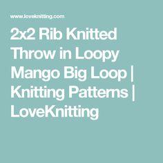 2x2 Rib Knitted Throw in Loopy Mango Big Loop | Knitting Patterns | LoveKnitting