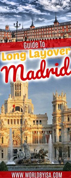 If you are traveling with Air Europa or Iberia Your chances are that you will get a layover in Madrid, the Spanish capital. If it is a long layover,