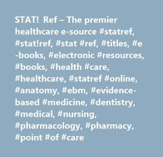 STAT! Ref – The premier healthcare e-source #statref, #stat!ref, #stat #ref, #titles, #e-books, #electronic #resources, #books, #health #care, #healthcare, #statref #online, #anatomy, #ebm, #evidence-based #medicine, #dentistry, #medical, #nursing, #pharmacology, #pharmacy, #point #of #care http://gambia.remmont.com/stat-ref-the-premier-healthcare-e-source-statref-statref-stat-ref-titles-e-books-electronic-resources-books-health-care-healthcare-statref-online-anatomy-ebm-evidence/  # Welcome…