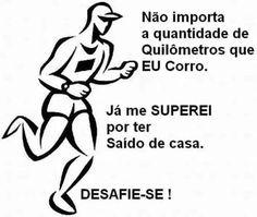 """""""Não importa a quantidade de quilômetros eu corro. Já me superei por ter saído de casa. Desafie-se!"""". Desconheço o autor."""