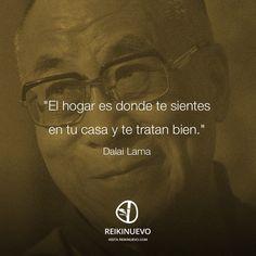 ... Dalai Lama: El hogar es donde te sientes en tu casa y te tratan bien.