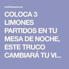 COLOCA 3 LIMONES PARTIDOS EN TU MESA DE NOCHE, ESTE TRUCO CAMBIARÁ TU VIDA PARA SIEMPRE, AUNQUE NO LO CREAS - Medicina Sana