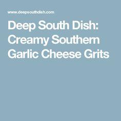 Deep South Dish: Creamy Southern Garlic Cheese Grits