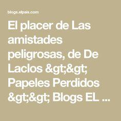 El placer de Las amistades peligrosas, de De Laclos >> Papeles Perdidos >> Blogs EL PAÍS