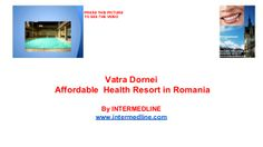 Medical tourism providers Romania.Vatra Dornei . Cheap  health spa resort in Romania. by INTERMEDLINE via slideshare  www.intermedline.com  #health , #healthcare , #medicalspa , #spa, #spatreatments , #medicaltreatments #medicaltourism, #medicaltravel
