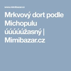 Mrkvový dort podle Michopulu úúúúúžasný | Mimibazar.cz