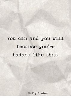 ....you're badass... ✱Haha, yes love this! Working harder than ever to remove any kind of negativity from my life, even silly Pinterest stuff. Just pointless garbage if it doesn't promote personal growth. Time is SOOO precious and short!!