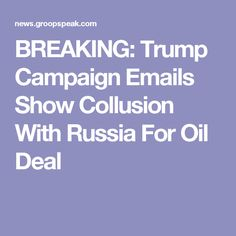 BREAKING: Trump Campaign Emails Show Collusion With Russia For Oil Deal