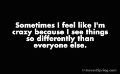 But then I think otherwise, and I think how many people would kill to think like me. :)