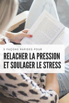 5 façons rapides pour relâcher la pression et soulager le stress