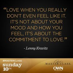 """Great #quote from Lenny Kravitz: """"Love when you really don't even feel like it. It's not about your mood and how you feel. It's about the commitment to love."""""""