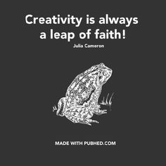 Creativity is always a leap of faith. www.pubhed.com