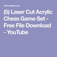 (5) Laser Cut Acrylic Chess Game Set - Free File Download - YouTube