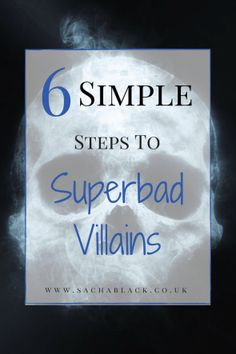6 Simple Steps to Superbad Villains – SACHA BLACK