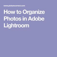 How to Organize Photos in Adobe Lightroom