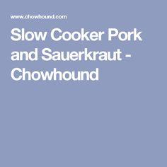 Slow Cooker Pork and Sauerkraut - Chowhound