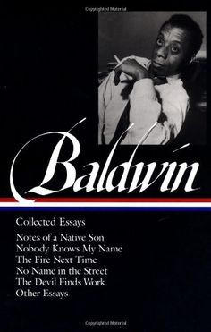 James Baldwin : Collected Essays : Notes of a Native Son / Nobody Knows My Name / The Fire Next Time / No Name in the Street / The Devil Finds Work / Other Essays (Library of America) by James Baldwin