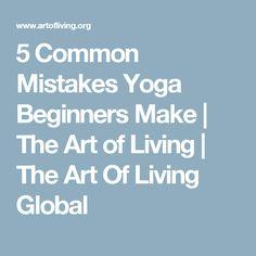 5 Common Mistakes Yoga Beginners Make   The Art of Living   The Art Of Living Global