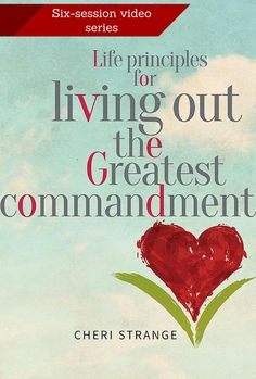 """A six-session downloadable video teaching series is available to accompany the Bible Study """"Life Principles for Living Out the Greatest Commandment,"""" by Cheri Strange, SheYearns.com"""