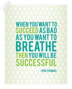 """When you want to succeed as bad as you want to breathe, then you will be successful."" #Determination #success #quote"