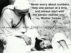 """""""Never worry about numbers. Help one person at a time, and always start with the person nearest you."""" (Blessed Mother Teresa of Calcutta) Motivational Thoughts, Motivational Quotes, Inspirational Quotes, Mother Teresa Quotes, We Are The World, Lectures, Blessed Mother, Beautiful Words, Beautiful Person"""