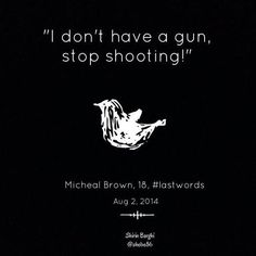 """twitter / """"MahmoudRamsey: Brilliant campaign - the last words of victims of police brutality."""" (10 photos) : facebook: https://www.facebook.com/shirine.barghi/posts/10152333547999702 - 8/16/14 #Ferguson #MichaelBrown #TrayvonMartin #lastwords"""