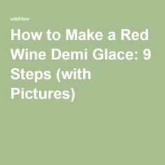 How to Make a Red Wine Demi Glace: 9 Steps (with Pictures) Brown Sauce, Vegetable Stock, Cut Off, Granite Countertops, Recipe Box, Red Wine, Seal, Shorts, Pictures