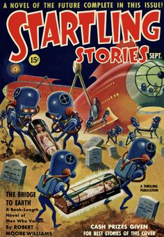 """""""Cash prizes given for best stories of this cover""""! 'The Bridge to Earth'; Robert Moore Williams Startling Stories, September 1939 Cover art: Alex Schomburg."""