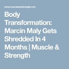 Body Transformation: Marcin Maly Gets Shredded In 4 Months | Muscle & Strength