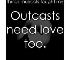 What Musicals Have Taught Me. Outcasts need love