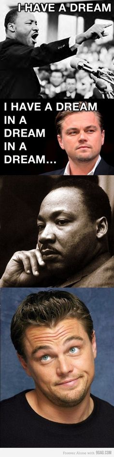 """laughing so hard right now, his face in the last picture. martin luther king """"hmmm..."""" leo dicaprio """" yeah think about it"""""""