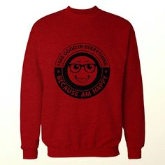 Because am Happy sweatshirt